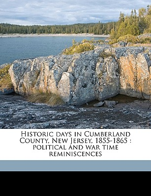 Nabu Press Historic Days in Cumberland County, New Jersey, 1855-1865: Political and War Time Reminiscences Volume 1 by Nichols, Isaac T. [P at Sears.com